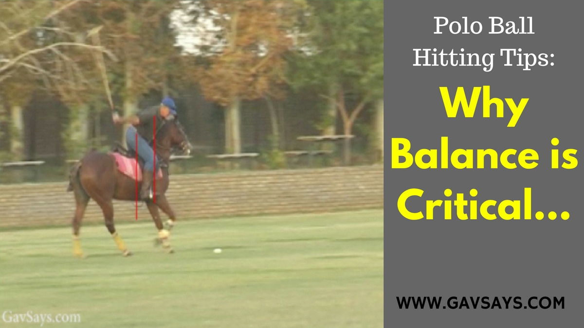 Polo Ball Hitting Tips: Why balance is critical and how to be balanced when striking the ball...