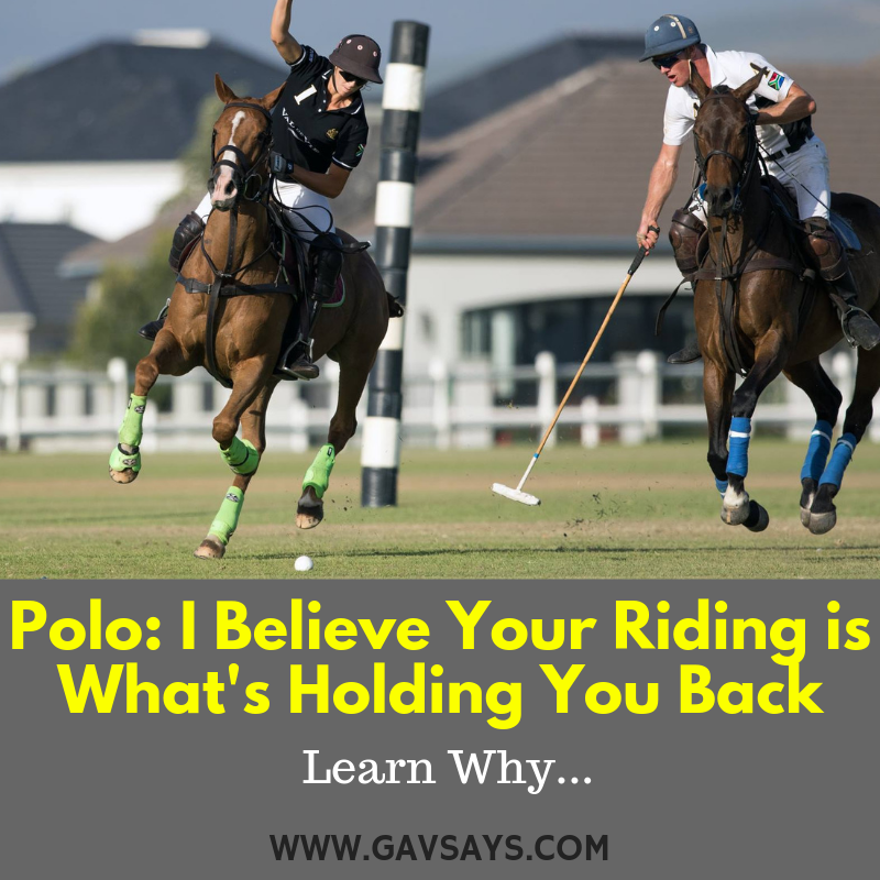 Polo: I Believe Your Riding is What's Holding You Back, Learn Why...